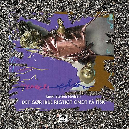 Knud Steffen Nielsen, Det gør ikke rigtigt ondt på fisk