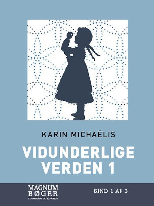 Karin Michaëlis, Vidunderlige verden 1 (Storskrift)