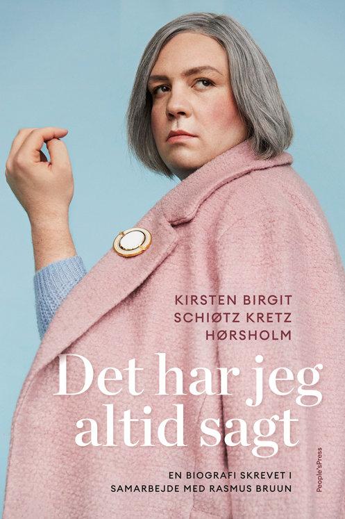 Kirsten Birgit Schiøtz Kretz Hørsholm og Rasmus Bruun, Det har jeg altid sagt