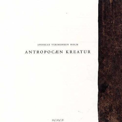 Andreas Vermehren Holm, Antropocæn Kreatur