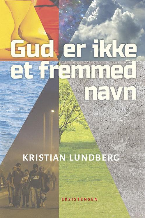 Kristian Lundberg, Gud er ikke et fremmed navn