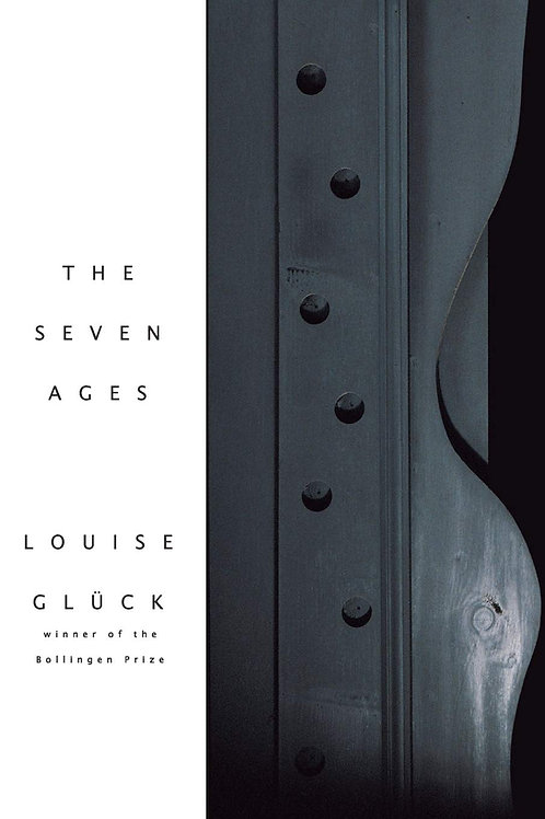 Louise Glück - The Seven Ages
