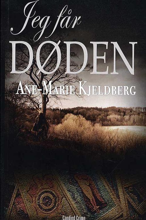 Ane-Marie Kjeldberg, Jeg får døden