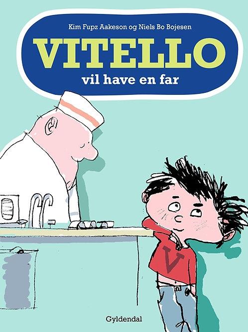 Kim Fupz Aakeson;Niels Bo Bojesen, Vitello vil have en far