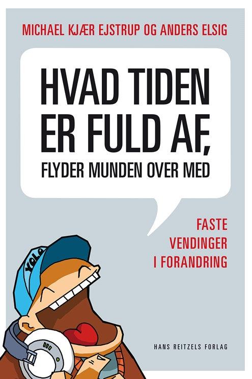 Anders Elsig;Michael Kjær Ejstrup, Hvad tiden er fuld af, flyder munden over med