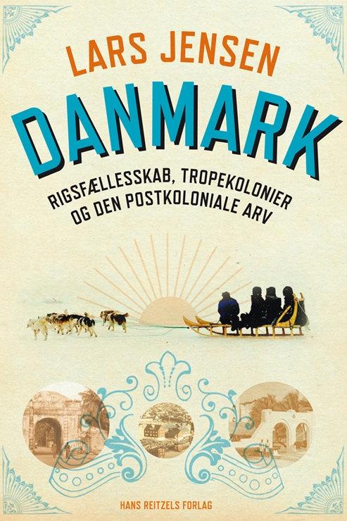 Lars Jensen, Danmark: Rigsfællesskab, tropekolonier og den postkoloniale arv