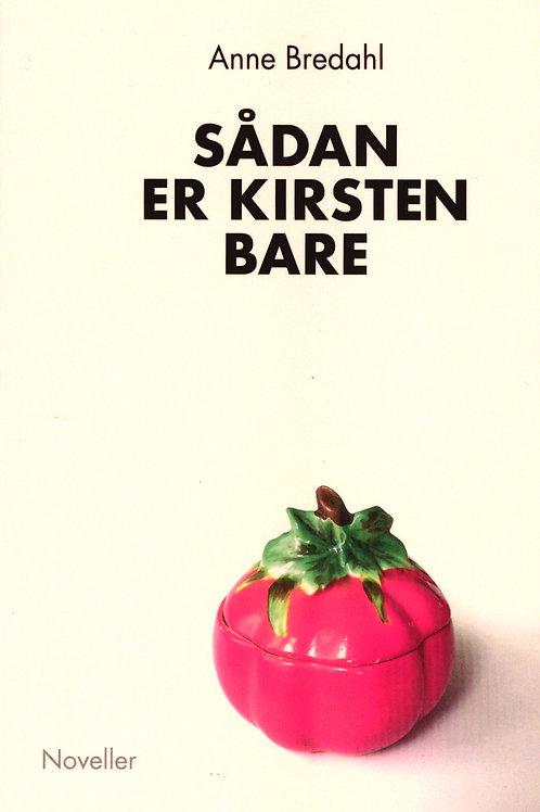 Anne Bredahl, Sådan er Kirsten bare
