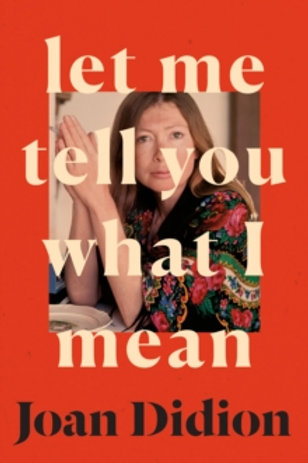 Joan Didion, Let me tell you what I mean