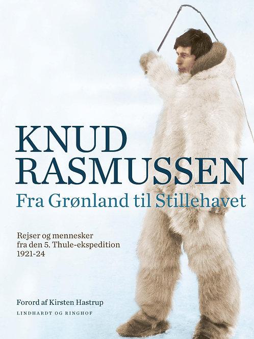 Knud Rasmussen, Fra Grønland til Stillehavet