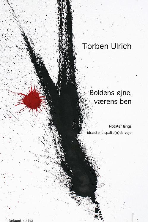 Torben Ulrich, Boldens øjne, værens ben