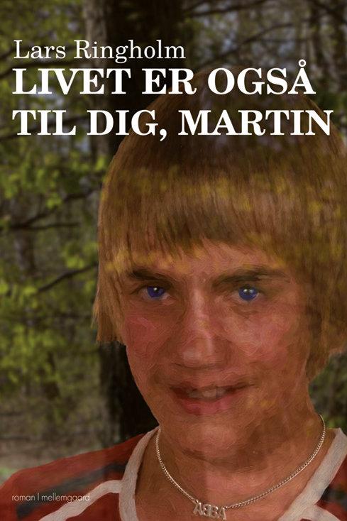 Lars Ringholm, Livet er også til dig, Martin