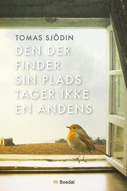 Tomas Sjödin, Den der finder sin plads tager ikke en andens