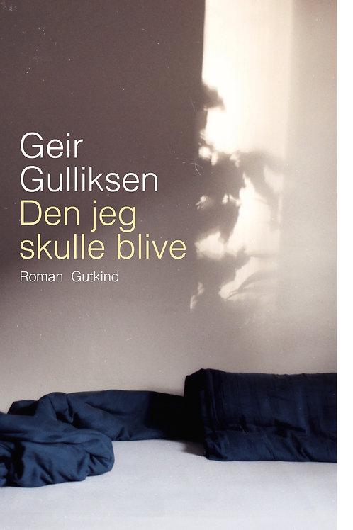 Geir Gulliksen, Den jeg skulle blive