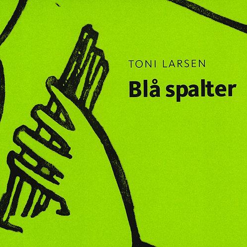 Toni Larsen, Blå spalter