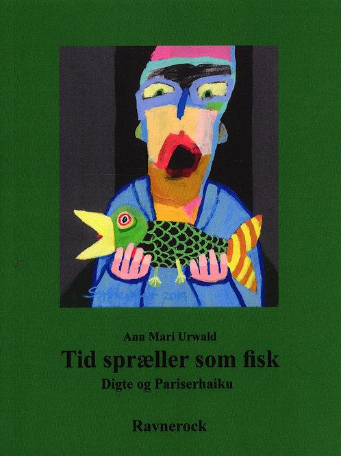 Ann Mari Urwald, Tid spræller som fisk