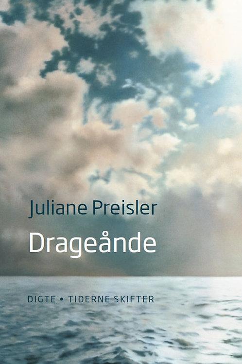 Juliane Preisler, Drageånde