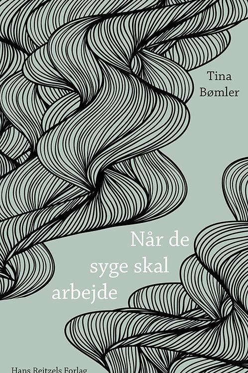 Tina Bømler, Når de syge skal arbejde