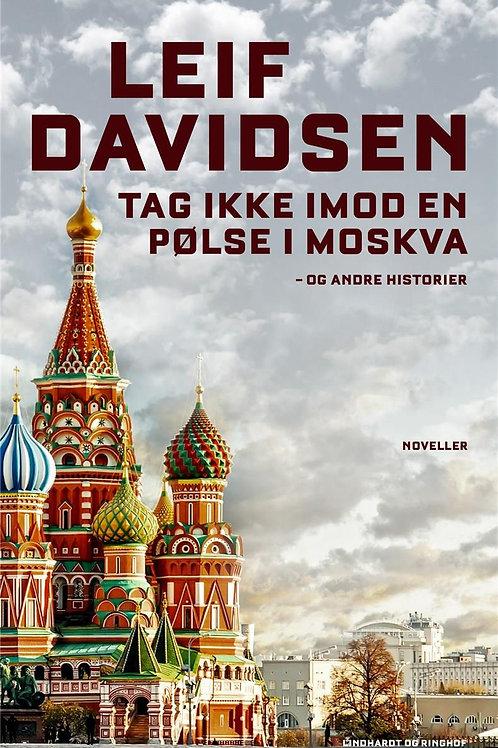 Leif Davidsen, Tag ikke imod en pølse i Moskva - og andre historier