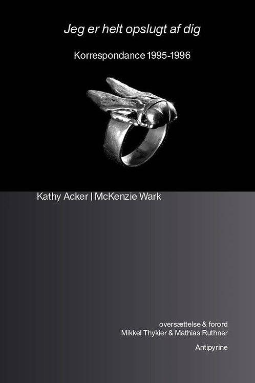 Kathy Acker & McKenzie Wark, Jeg er helt opslugt af dig