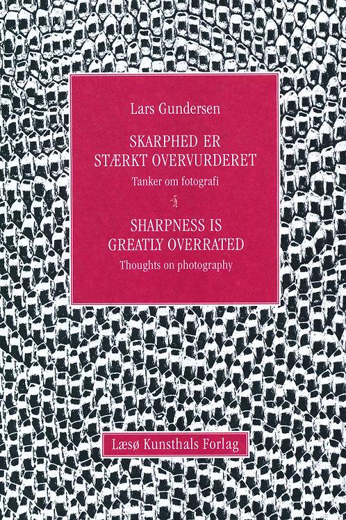 Lars Gundersen, Skarphed er stærkt overvurderet / Sharpness is Greatly Overrated