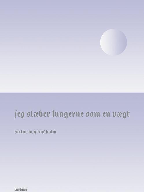 Victor Boy Lindholm, Jeg slæber lungerne som en vægt