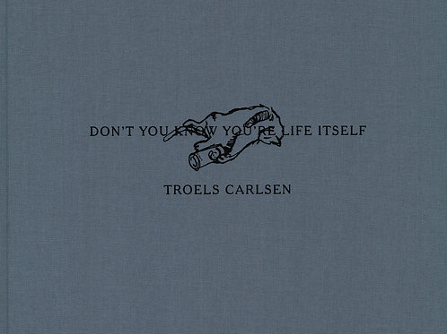 Troels Carlsen, Don't you know you're life itself