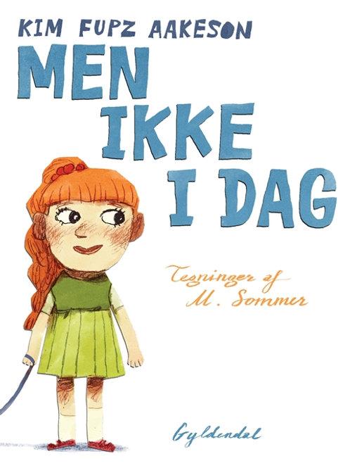 Kim Fupz Aakeson;Mikkel Sommer, Men ikke i dag