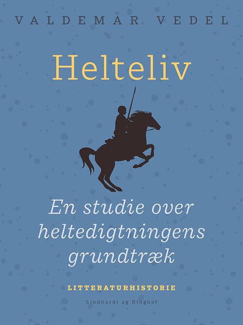 Valdemar Vedel, Helteliv. En studie over heltedigtningens grundtræk
