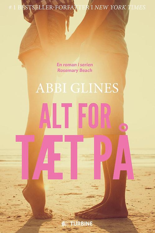 Abbi Glines, Alt for tæt på