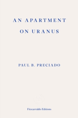 Paul B Preciado, An Apartment on Uranus