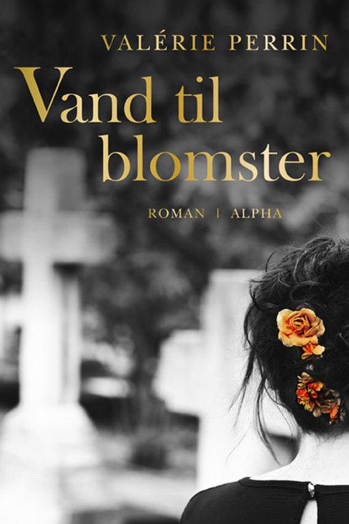 Valérie Perrin, Vand til blomster
