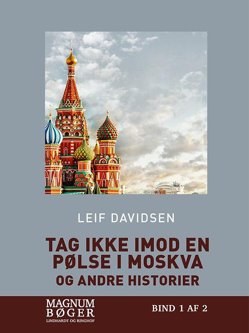 Leif Davidsen, Tag ikke imod en pølse i Moskva - og andre historier (Storskrift)