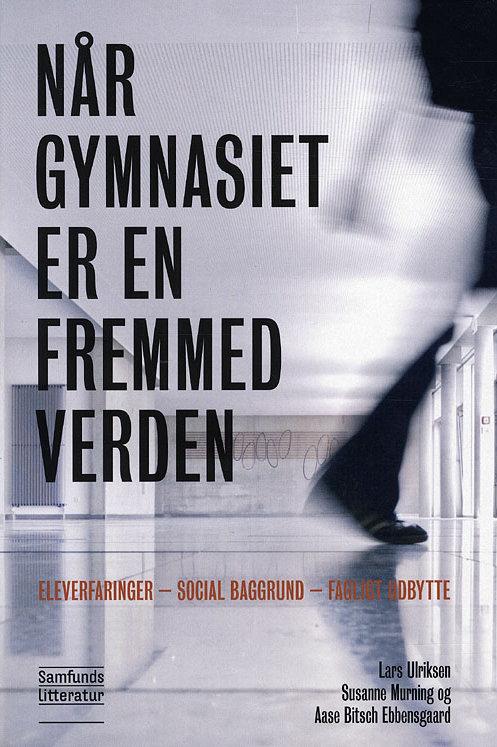 Lars Ulriksen Susanne Murning Aase Bitsch Ebbensgaard, Når gymnasiet er en fremm