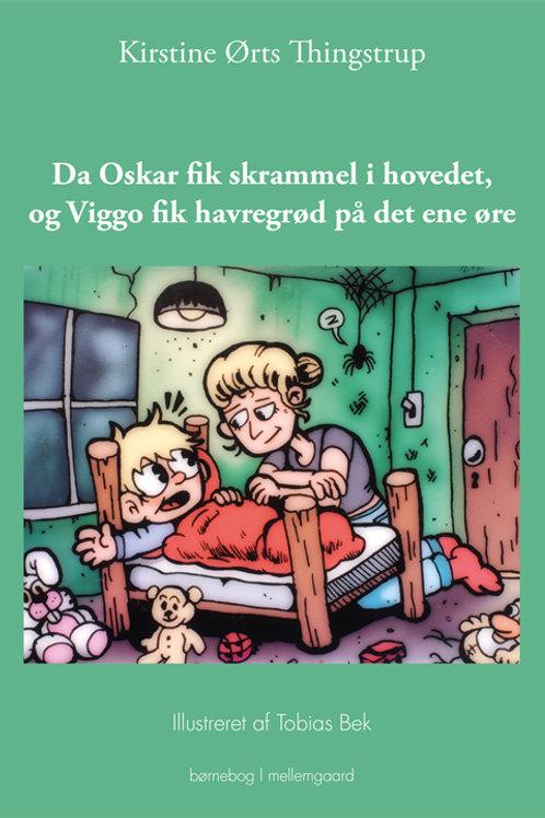 Kirstine Ørts Thingstrup, Da Oskar fik skrammel i hovedet, og Viggo fik havregrø