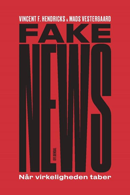 Vincent F. Hendricks;Mads Vestergaard, Fake News