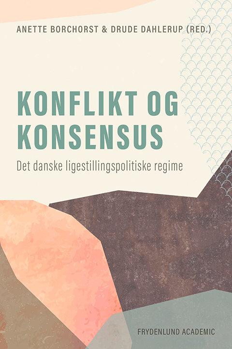 Anette Borchorst og Drude Dahlerup (red.), Konflikt og konsensus