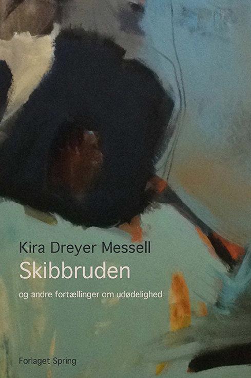 Kira Dreyer Messell, Skibbruden og andre fortællinger om udødelighed