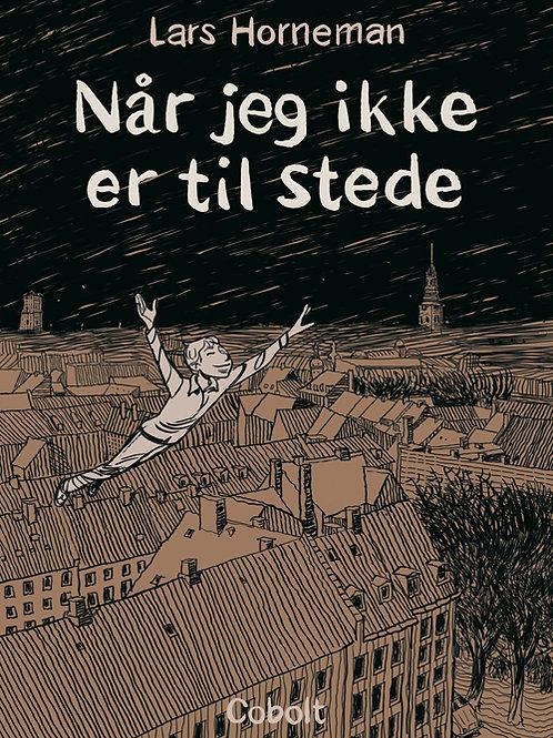 Lars Horneman, Når jeg ikke er til stede