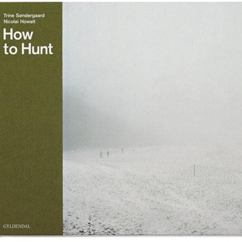 Trine Søndergaard;Nicolai Howalt, How to Hunt