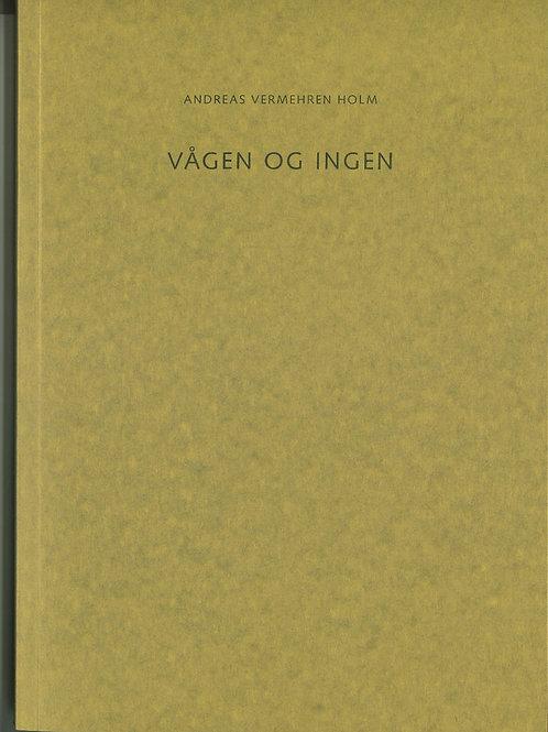 Andreas Vermehren Holm, Vågen og ingen