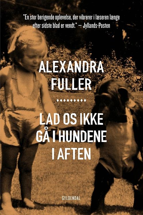 Alexandra Fuller, Lad os ikke gå i hundene i aften