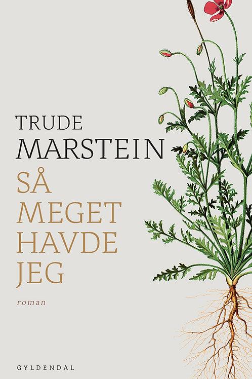 Trude Marstein, Så meget havde jeg