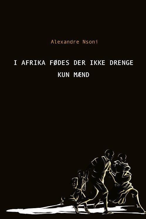 Alexandre Nsoni, I Afrika fødes der ikke drenge – kun mænd