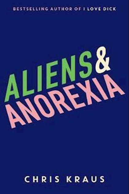 Chris Kraus - Aliens and Anorexia