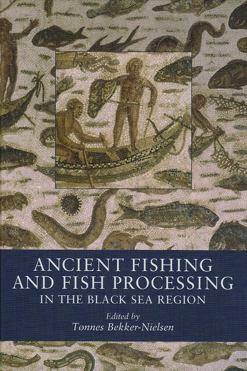 Tønnes Bekker-Nielsen, Ancient fishing and fish processing in the Black Sea regi