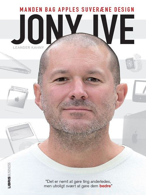 Leander Kahney, Jony Ive - manden bag Apples design