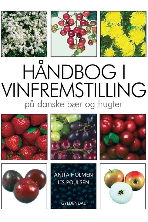 Anita Holmen;Lis Poulsen, Håndbog i vinfremstilling på danske bær og frugter