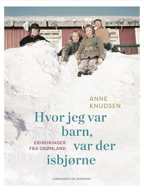 Anne Knudsen, Hvor jeg var barn, var der isbjørne