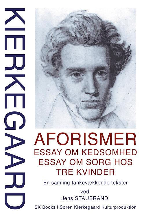 Søren Kierkegaard; Jens Staubrand, SØREN KIERKEGAARD Aforismer, Essay om kedsomh
