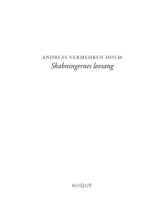 Andreas Vermehren Holm, Skabningernes lovsang